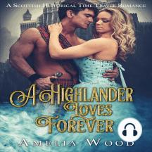 A Highlander Loves Forever: A Scottish Historical Time Travel Romance