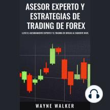 Asesor Experto y Estrategias de Trading de Forex: Lleve El Asesoramiento Experto y El Trading De Divisas al Siguiente Nivel