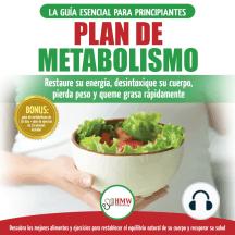 Plan De Metabolismo: Recetas De Dieta Para Principiantes Guía Para Restaurar Su Energía Y Acelerar Su Metabolismo Para Perder Peso (Libro En Español / Metabolism Plan Spanish Book)