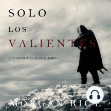 Solo los Valientes (El Camino del Acero—Libro 2)