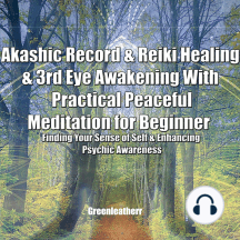 Akashic Record & Reiki Healing & 3rd Eye Awakening With Practical Peaceful Meditation for Beginner: Finding Your Sense of Self & Enhancing Psychic Awareness