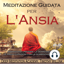 Meditazione guidata per l`ansia: Abbandona i pensieri, la depressione e le preoccupazioni con la guarigione emotiva