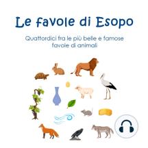 Le favole di Esopo: Quattordici fra le più belle e famose favole di animali