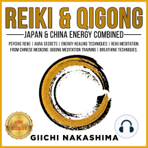 REIKI & QIGONG: Japan & China Energy Combined. Psychic Reiki | Aura Secrets | Energy Healing Techniques | Reiki Meditation. From Chinese Medicine: QiGong Meditation Training | Breathing Techniques. NEW VERSION