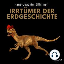 Irrtümer der Erdgeschichte: Die Wüste Mittelmeer, der Urwald Sahara und die Weltherrschaft der Dinosaurier