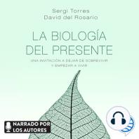 La biología del presente: Una invitación para dejar de sobrevivir y empezar a vivir