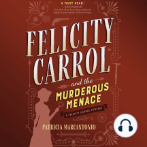 Felicity Carrol and the Murderous Menace: A Felicity Carrol Mystery, Book 2