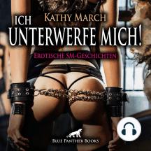 Ich unterwerfe mich! Erotische SM-Geschichten   Erotik Audio SM-Storys   Erotisches SM-Hörbuch: Ein heißes Spiel mit meinem Körper – ich mag dieses Spiel ...