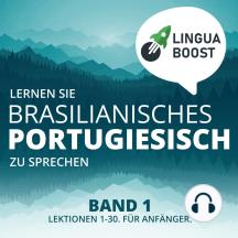 Lernen Sie brasilianisches Portugiesisch zu sprechen. Band 1.: Lektionen 1-30. Für Anfänger.