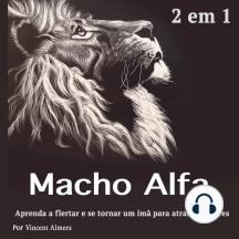 Macho alfa: Aprenda a flertar e se tornar um ímã para atrair mulheres (Portuguese Edition)