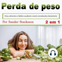 Perda de peso: Dicas, alimentos e hábitos saudáveis a serem considerados diariamente (Portuguese Edition)