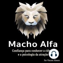 Macho alfa: Confiança para conhecer a ciência e a psicologia da atração (Portuguese Edition)