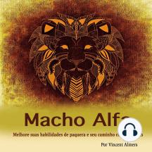 Macho alfa: Melhore suas habilidades de paquera e seu caminho com as damas (Portuguese Edition)
