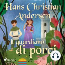Il guardiano di porci: Le fiabe di Hans Christian Andersen
