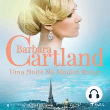 Uma Noite No Moulin Rouge: A Eterna Coleção de Barbara Cartland #03
