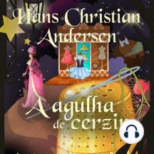 A agulha de cerzir: Os Contos de Hans Christian Andersen