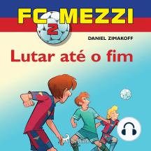 FC Mezzi 2: Lutar até o fim: FC Mezzi
