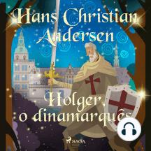 Holger, o dinamarquês: Os Contos de Hans Christian Andersen