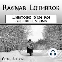 Ragnar Lothbrok: L'histoire d'un roi guerrier viking (French Edition)