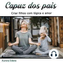 Capuz dos pais: Criar filhos com lógica e amor (Portuguese Edition)