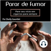 Para de fumar: Pare seu vício em cigarros para sempre (Portuguese Edition)