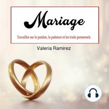 Mariage: Travailler sur le pardon, la patience et les traits personnels (French Edition)