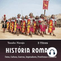 História Romana: Fatos, Cultura, Guerras, Imperadores, Prostitutas e Escravos (Portuguese Edition)