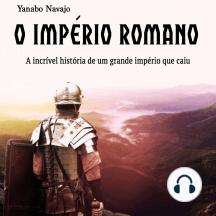 O império Romano: A incrível história de um grande império que caiu (Portuguese Edition)