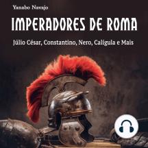 Imperadores de Roma: Júlio César, Constantino, Nero, Calígula e Mais (Portuguese Edition)