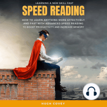 Speed Reading: How to Learn Anything More Effectively and Fast With Advanced Speed Reading to Boost Productivity and Increase Memory