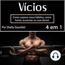 Vícios: Como superar maus hábitos, como fumar, acumular ou usar álcool (Portuguese Edition)