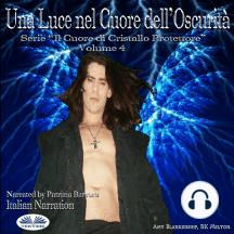 Una Luce Nel Cuore Dell'Oscurità: Serie Il Cuore Di Cristallo Protettore - Volume 4