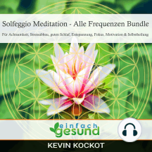 Solfeggio Meditation - Alle Frequenzen Bundle: Für Achtsamkeit, Stressabbau, guten Schlaf, Entspannung, Fokus, Motivation & Selbstheilung