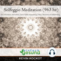 Solgeggio Meditation (963 hz): Für Achtsamkeit, Stressabbau, guten Schlaf, Entspannung, Fokus, Motivation & Selbstheilung