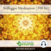 Solfeggio Meditation (396 hz): Für Achtsamkeit, Stressabbau, guten Schlaf, Entspannung, Fokus, Motivation & Selbstheilung