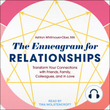 The Enneagram for Relationships: Transform Your Connections with Friends, Family, Colleagues, and in Love