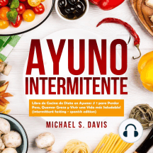 Ayuno Intermitente: Libro de Cocina de Dieta en Ayunas # 1 para Perder Peso, Quemar Grasa y Vivir una Vida más Saludable! (intermittent fasting - spanish edition)