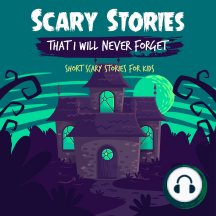 Scary Stories That I Will Never Forget: Short Scary Stories for Kids - Book 1