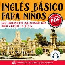 Inglés Básico Para Niños: Este Libro Incluye: Inglés Básico Para Niños Volumen I, II, III, y IV