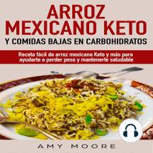 Arroz mexicano keto y comidas bajas en carbohidratos: Receta fácil de arroz mexicano keto y más para ayudarte a perder peso y mantenerte saludable