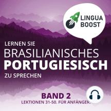 Lernen Sie brasilianisches Portugiesisch zu sprechen. Band 2.: Lektionen 31-50. Für Anfänger.