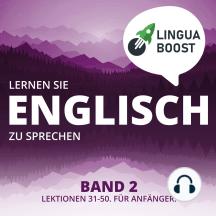 Lernen Sie Englisch zu sprechen. Band 2.: Lektionen 31-50. Für Anfänger.