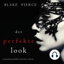 Der Perfekte Look (Ein spannender Psychothriller mit Jessie Hunt – Band Sechs)