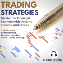 Trading Strategies: Master the Financial Markets with Options, Futures, and Stocks - 3 Audiobooks: Swing Trading, Dividend Investing, Stock Trading Strategy