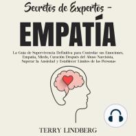 Secretos de Expertos - Empatía: La Guía de Supervivencia Definitiva para Controlar sus Emociones, Empatía, Miedo, Curación Después del Abuso Narcisista, Superar la Ansiedad y Establecer Límites de las Personas