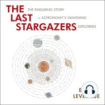 The Last Stargazers: The Enduring Story of Astronomy's Vanishing Explorers