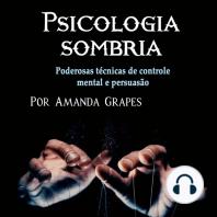 Psicologia sombria: Poderosas técnicas de controle mental e persuasão
