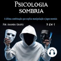 Psicologia sombria: A última combinação que explica manipulação e jogos mentais