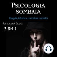 Psicologia sombria: Decepção, influência e narcisismo explicados