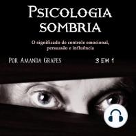 Psicologia sombria: O significado de controle emocional, persuasão e influência